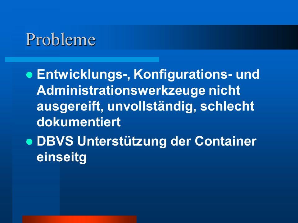 Probleme Entwicklungs-, Konfigurations- und Administrationswerkzeuge nicht ausgereift, unvollständig, schlecht dokumentiert DBVS Unterstützung der Con