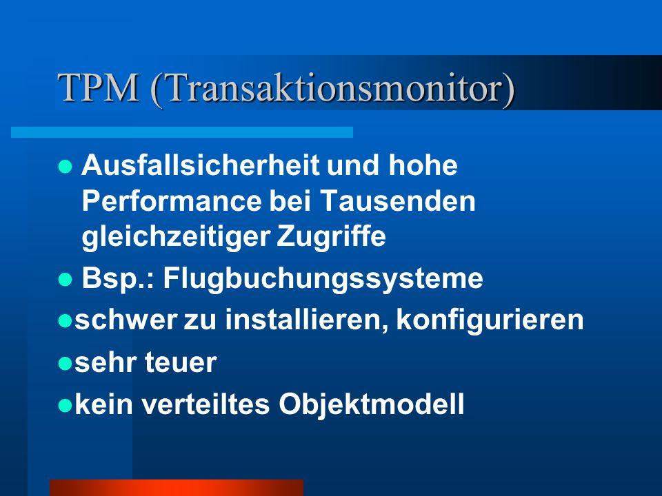 TPM (Transaktionsmonitor) Ausfallsicherheit und hohe Performance bei Tausenden gleichzeitiger Zugriffe Bsp.: Flugbuchungssysteme schwer zu installiere
