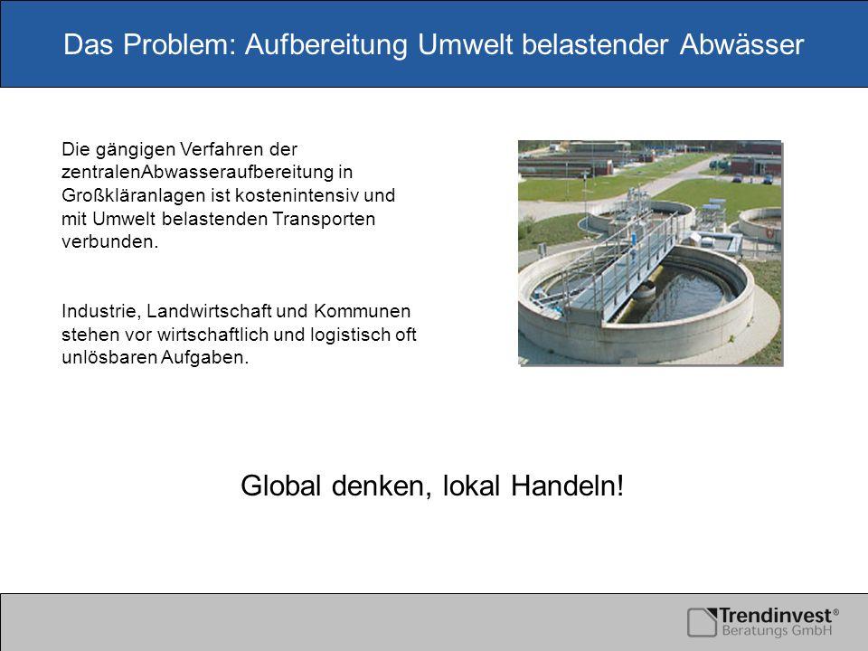 Das Problem: Aufbereitung Umwelt belastender Abwässer Die gängigen Verfahren der zentralenAbwasseraufbereitung in Großkläranlagen ist kostenintensiv u