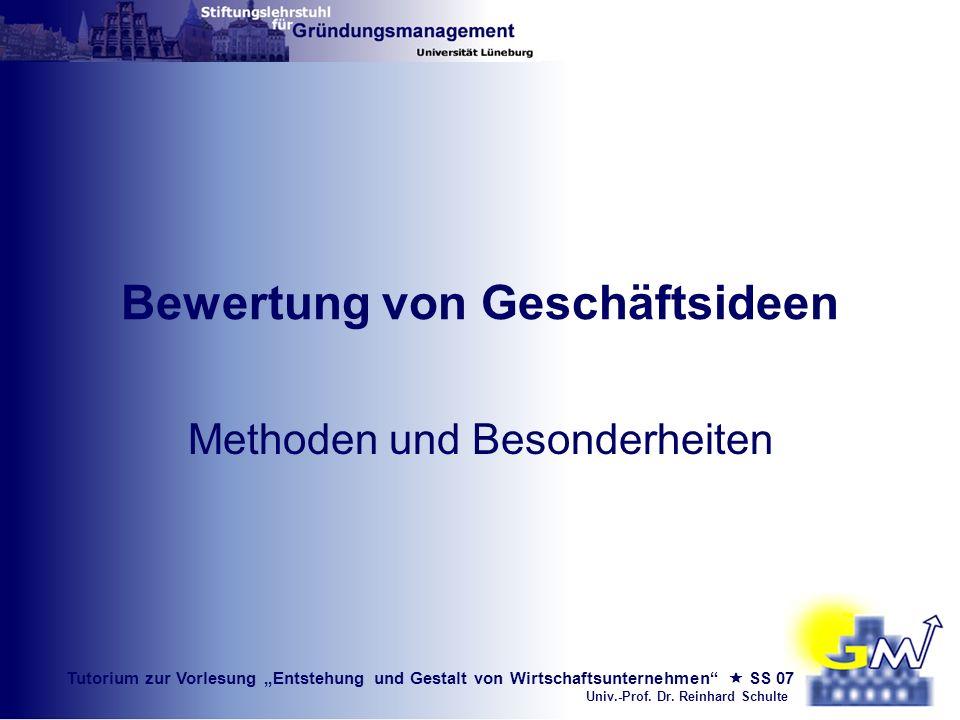 Tutorium zur Vorlesung Entstehung und Gestalt von Wirtschaftsunternehmen SS 07 Univ.-Prof. Dr. Reinhard Schulte Bewertung von Geschäftsideen Methoden