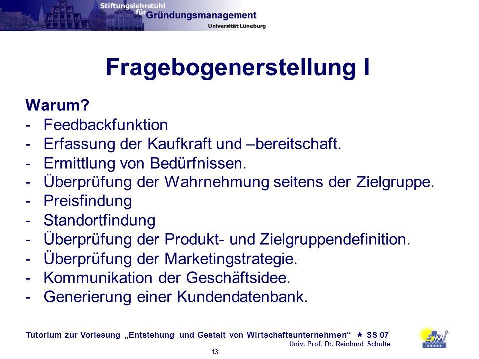 Tutorium zur Vorlesung Entstehung und Gestalt von Wirtschaftsunternehmen SS 07 Univ.-Prof. Dr. Reinhard Schulte 13 Fragebogenerstellung I Warum? -Feed