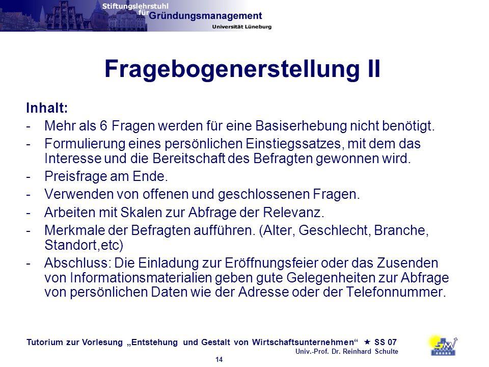 Tutorium zur Vorlesung Entstehung und Gestalt von Wirtschaftsunternehmen SS 07 Univ.-Prof. Dr. Reinhard Schulte 14 Fragebogenerstellung II Inhalt: -Me