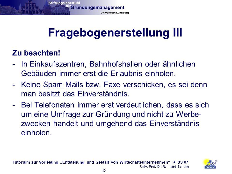 Tutorium zur Vorlesung Entstehung und Gestalt von Wirtschaftsunternehmen SS 07 Univ.-Prof. Dr. Reinhard Schulte 15 Fragebogenerstellung III Zu beachte
