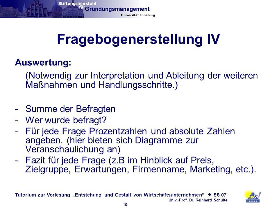 Tutorium zur Vorlesung Entstehung und Gestalt von Wirtschaftsunternehmen SS 07 Univ.-Prof. Dr. Reinhard Schulte 16 Fragebogenerstellung IV Auswertung: