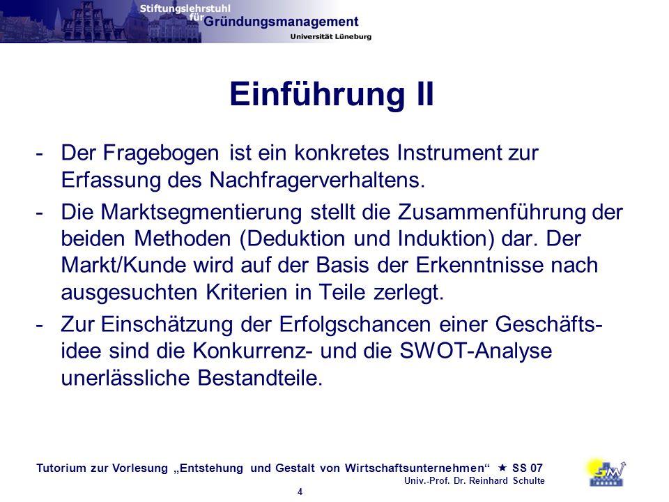 Tutorium zur Vorlesung Entstehung und Gestalt von Wirtschaftsunternehmen SS 07 Univ.-Prof. Dr. Reinhard Schulte 4 Einführung II -Der Fragebogen ist ei
