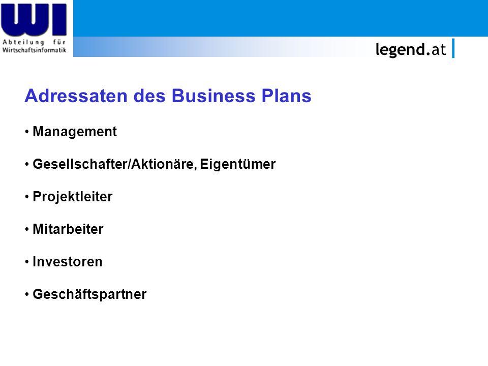 legend.at Adressaten des Business Plans Management Gesellschafter/Aktionäre, Eigentümer Projektleiter Mitarbeiter Investoren Geschäftspartner