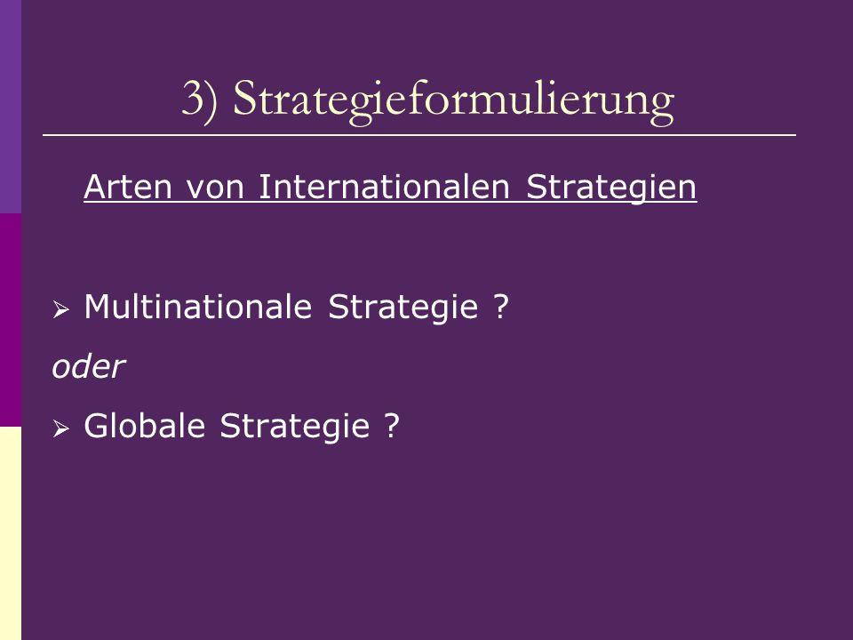 3) Strategieformulierung Arten von Internationalen Strategien Multinationale Strategie ? oder Globale Strategie ?