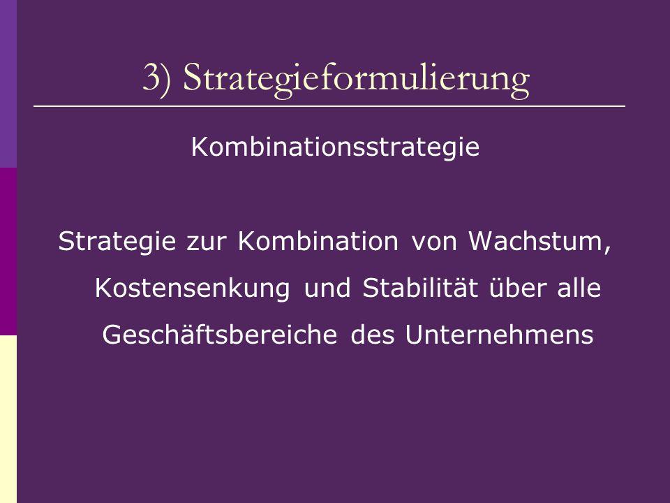 3) Strategieformulierung Kombinationsstrategie Strategie zur Kombination von Wachstum, Kostensenkung und Stabilität über alle Geschäftsbereiche des Un