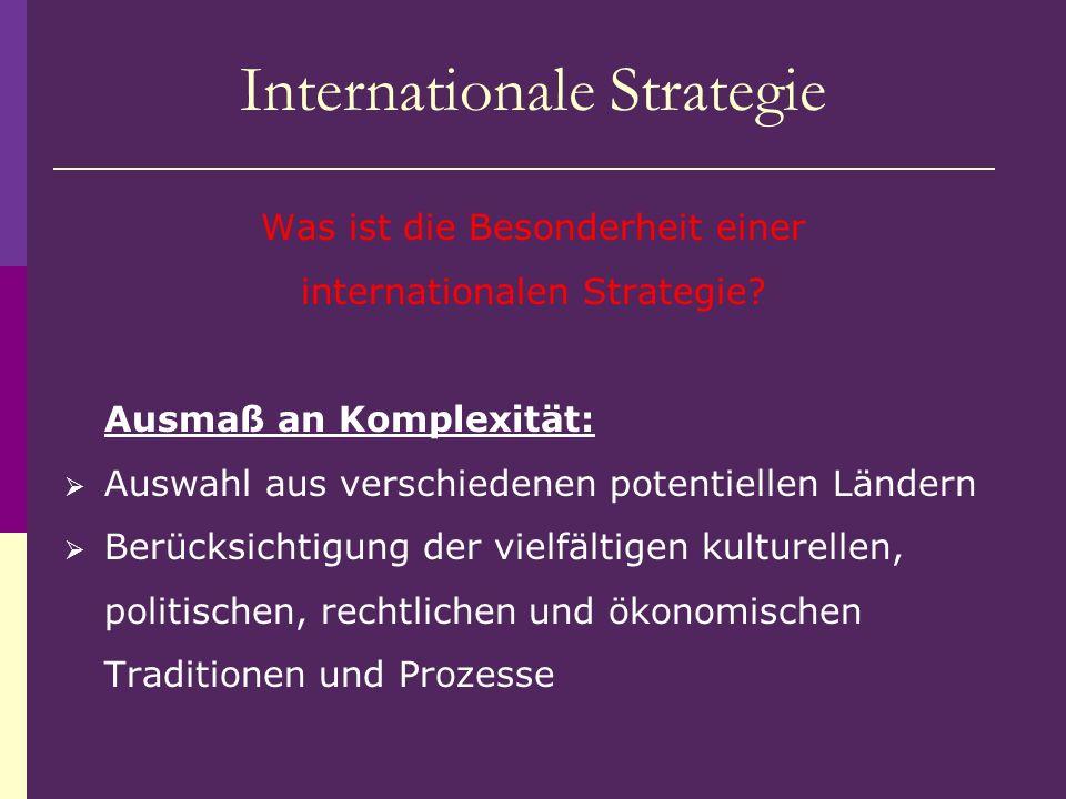 Internationale Strategie Was ist die Besonderheit einer internationalen Strategie? Ausmaß an Komplexität: Auswahl aus verschiedenen potentiellen Lände
