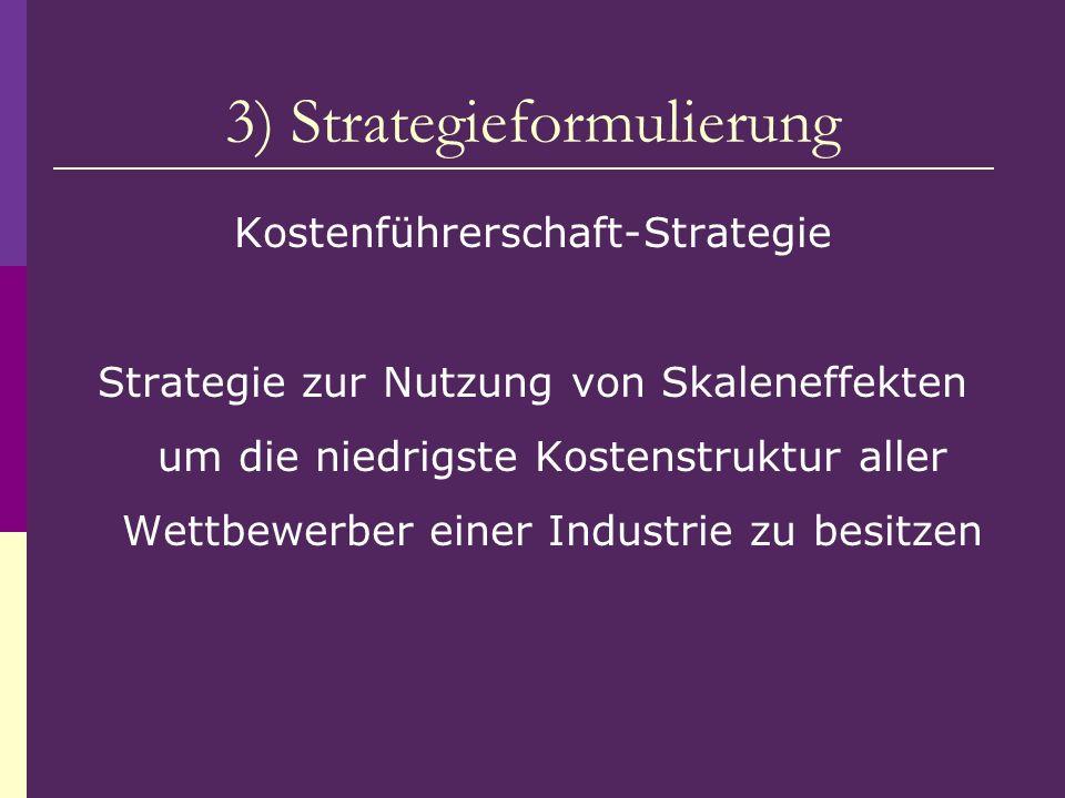 3) Strategieformulierung Kostenführerschaft-Strategie Strategie zur Nutzung von Skaleneffekten um die niedrigste Kostenstruktur aller Wettbewerber ein