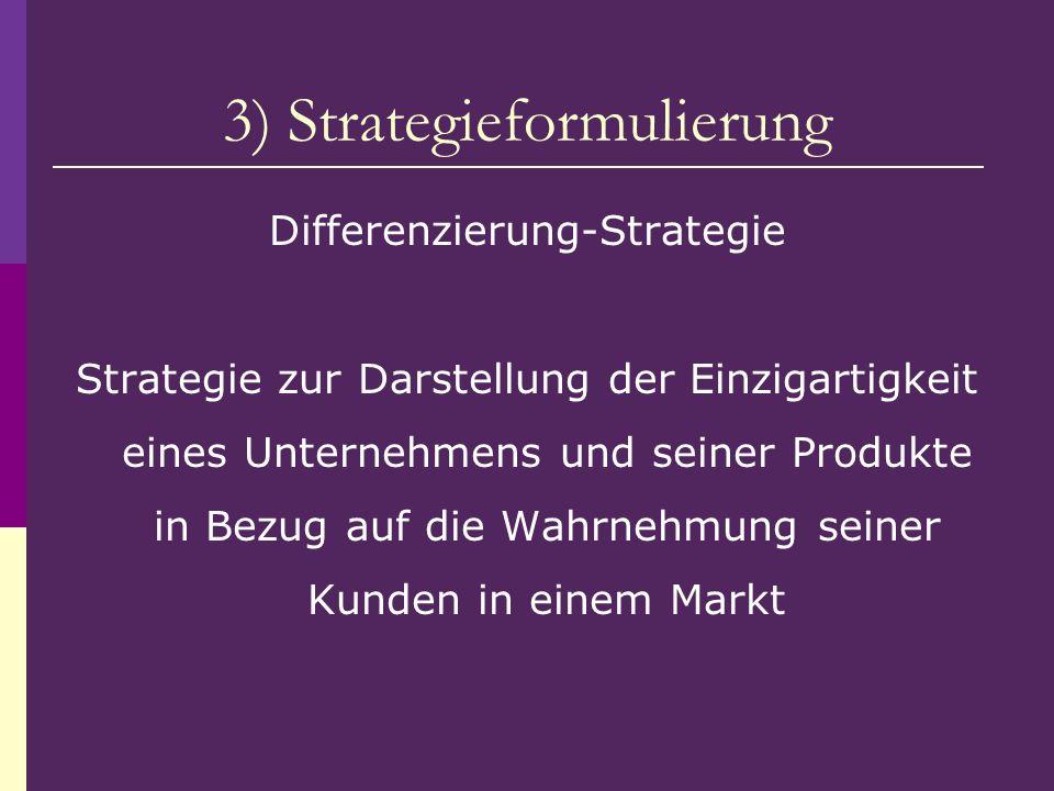 3) Strategieformulierung Differenzierung-Strategie Strategie zur Darstellung der Einzigartigkeit eines Unternehmens und seiner Produkte in Bezug auf d