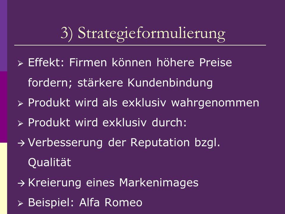 3) Strategieformulierung Effekt: Firmen können höhere Preise fordern; stärkere Kundenbindung Produkt wird als exklusiv wahrgenommen Produkt wird exklu