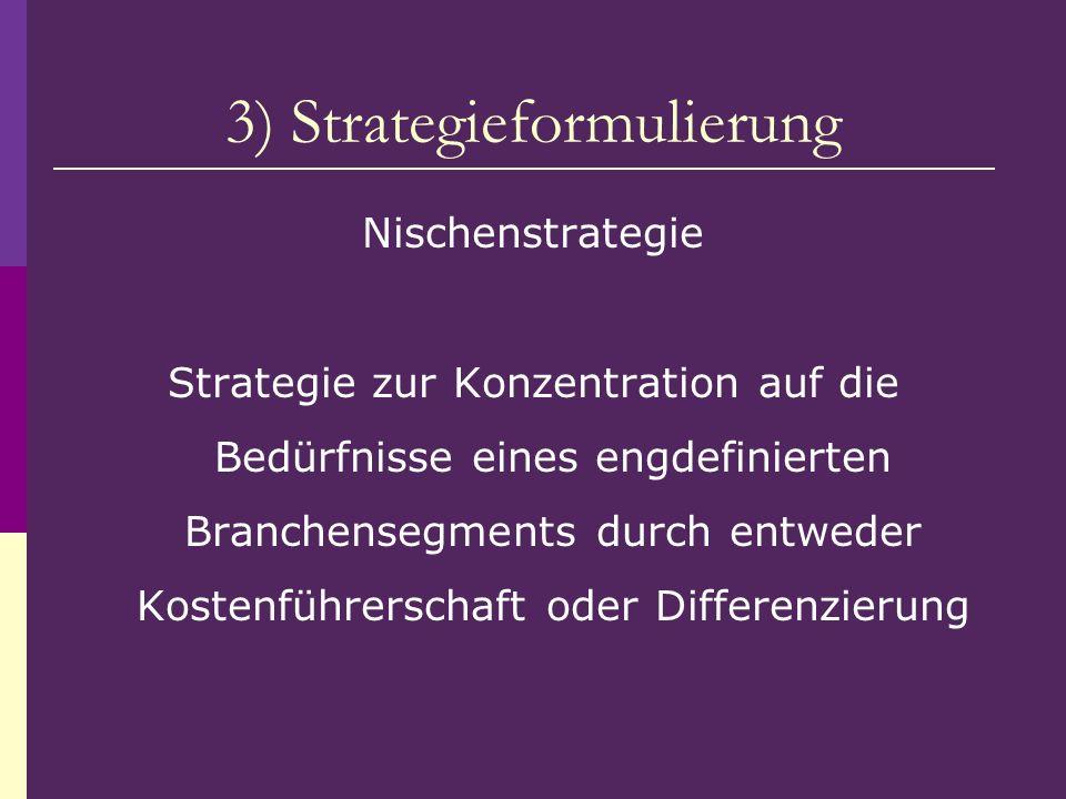 3) Strategieformulierung Nischenstrategie Strategie zur Konzentration auf die Bedürfnisse eines engdefinierten Branchensegments durch entweder Kostenf