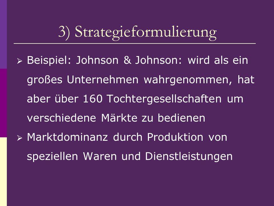 3) Strategieformulierung Beispiel: Johnson & Johnson: wird als ein großes Unternehmen wahrgenommen, hat aber über 160 Tochtergesellschaften um verschi