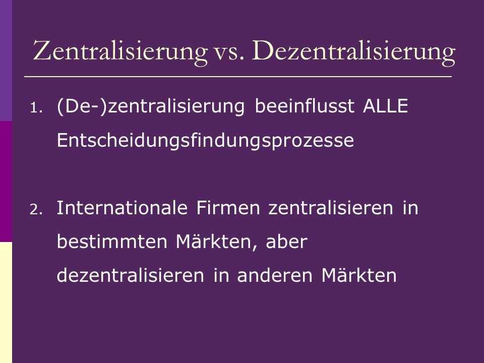 1. (De-)zentralisierung beeinflusst ALLE Entscheidungsfindungsprozesse 2. Internationale Firmen zentralisieren in bestimmten Märkten, aber dezentralis