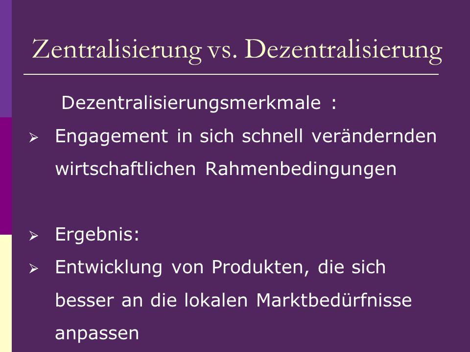 Dezentralisierungsmerkmale : Engagement in sich schnell verändernden wirtschaftlichen Rahmenbedingungen Ergebnis: Entwicklung von Produkten, die sich