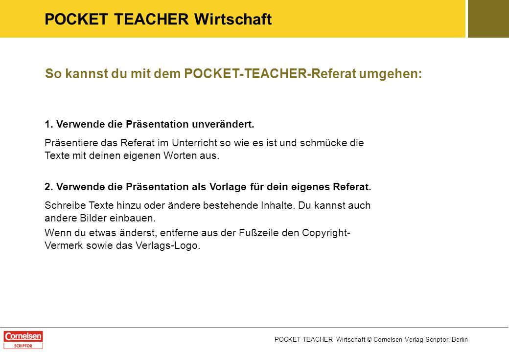 POCKET TEACHER Wirtschaft © Cornelsen Verlag Scriptor, Berlin POCKET TEACHER Wirtschaft So kannst du mit dem POCKET-TEACHER-Referat umgehen: 1. Verwen