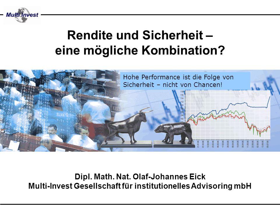 Dipl. Math. Nat. Olaf-Johannes Eick Multi-Invest Gesellschaft für institutionelles Advisoring mbH Rendite und Sicherheit – eine mögliche Kombination?