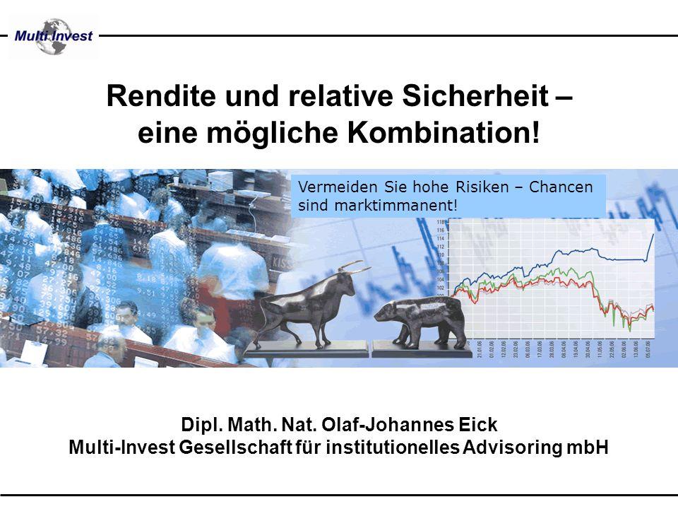Rendite und relative Sicherheit – eine mögliche Kombination! Vermeiden Sie hohe Risiken – Chancen sind marktimmanent! Dipl. Math. Nat. Olaf-Johannes E
