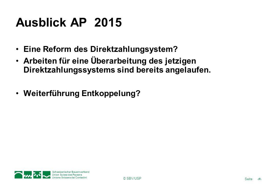 13Seite Schweizerischer Bauernverband Union Suisse des Paysans Unione Svizzera dei Contadini © SBV/USP Ausblick AP 2015 Eine Reform des Direktzahlungs
