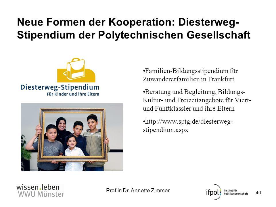 Profin Dr. Annette Zimmer Neue Formen der Kooperation: Diesterweg- Stipendium der Polytechnischen Gesellschaft Familien-Bildungsstipendium für Zuwande