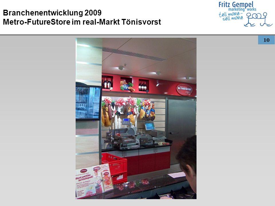 10 Branchenentwicklung 2009 Metro-FutureStore im real-Markt Tönisvorst