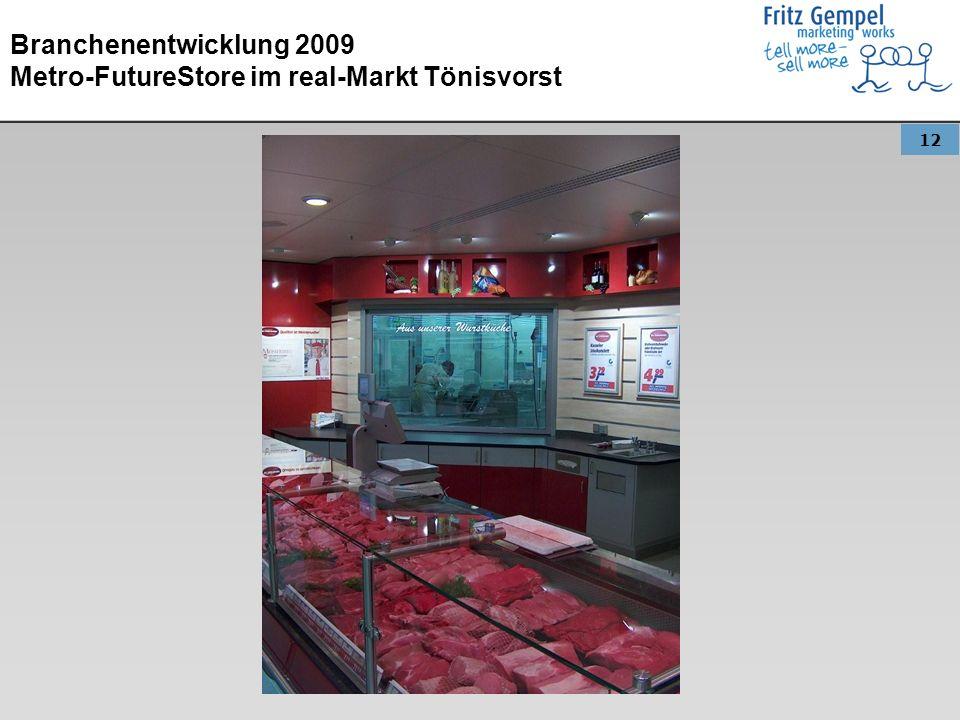12 Branchenentwicklung 2009 Metro-FutureStore im real-Markt Tönisvorst