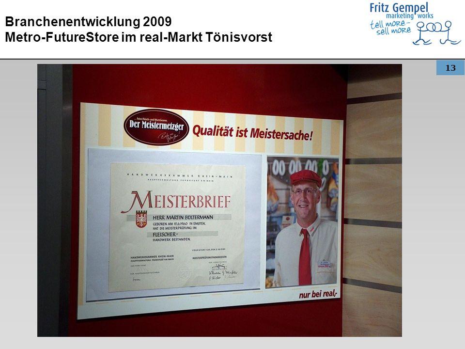 13 Branchenentwicklung 2009 Metro-FutureStore im real-Markt Tönisvorst