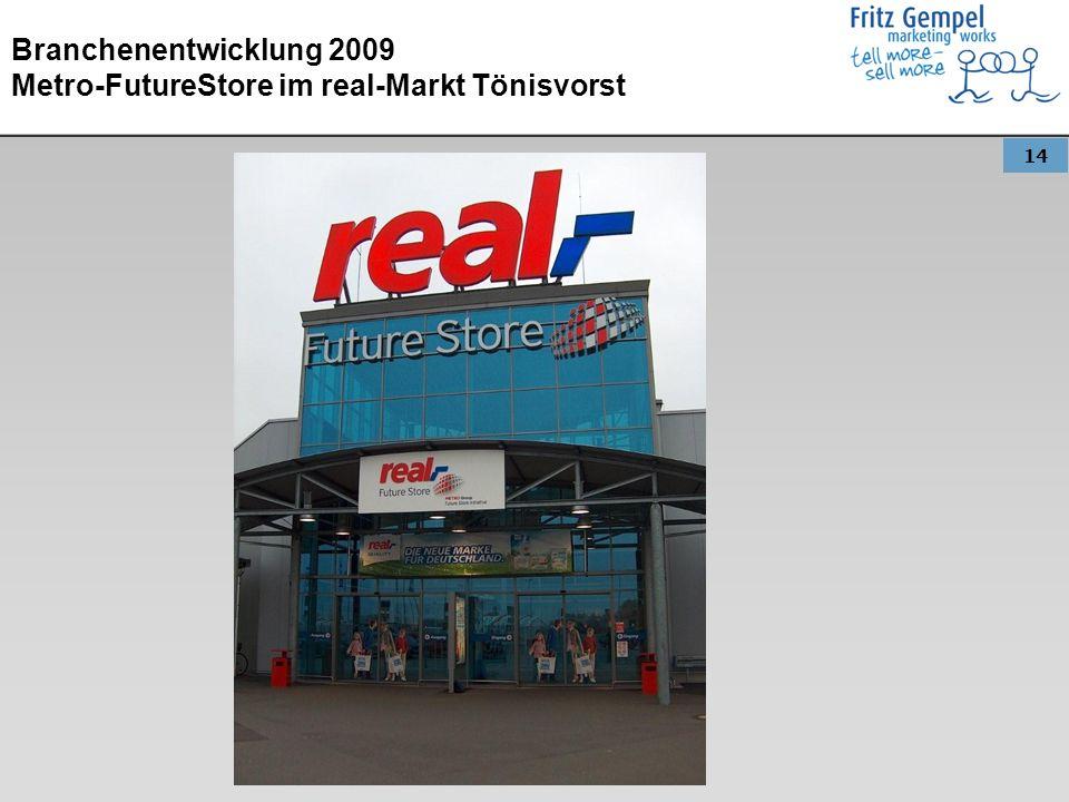 14 Branchenentwicklung 2009 Metro-FutureStore im real-Markt Tönisvorst