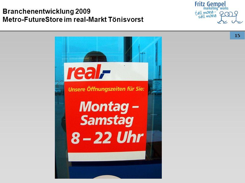 15 Branchenentwicklung 2009 Metro-FutureStore im real-Markt Tönisvorst