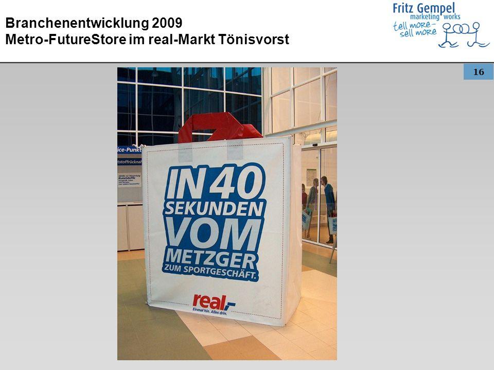 16 Branchenentwicklung 2009 Metro-FutureStore im real-Markt Tönisvorst