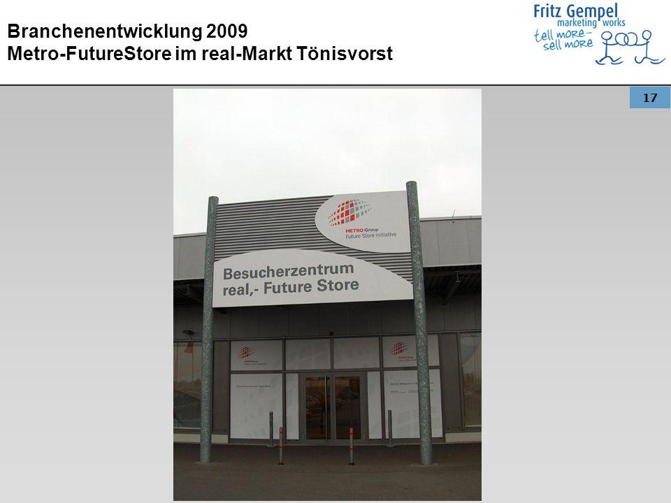 17 Branchenentwicklung 2009 Metro-FutureStore im real-Markt Tönisvorst