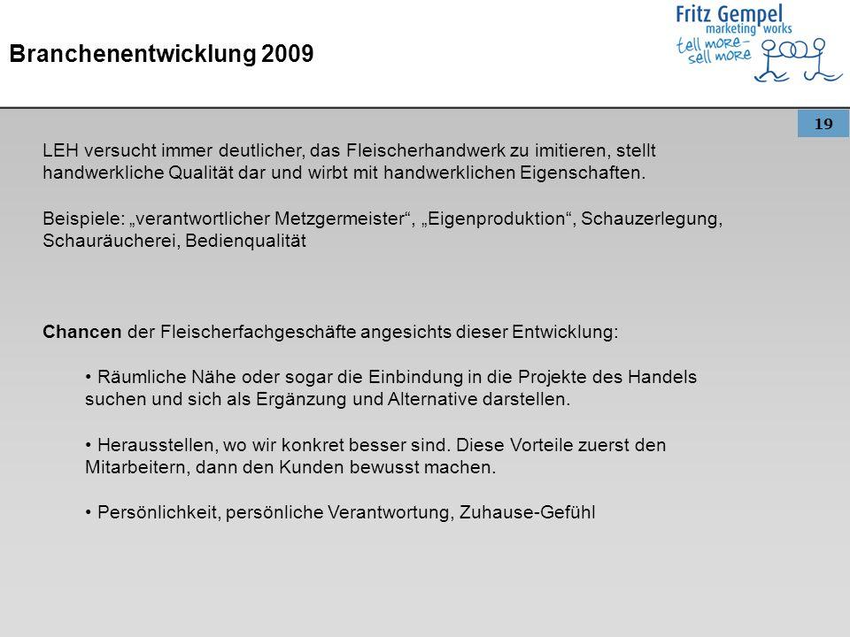 19 Branchenentwicklung 2009 LEH versucht immer deutlicher, das Fleischerhandwerk zu imitieren, stellt handwerkliche Qualität dar und wirbt mit handwer