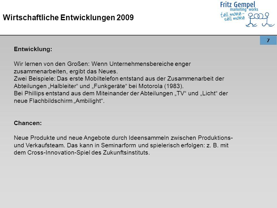 7 Wirtschaftliche Entwicklungen 2009 Entwicklung: Wir lernen von den Großen: Wenn Unternehmensbereiche enger zusammenarbeiten, ergibt das Neues. Zwei