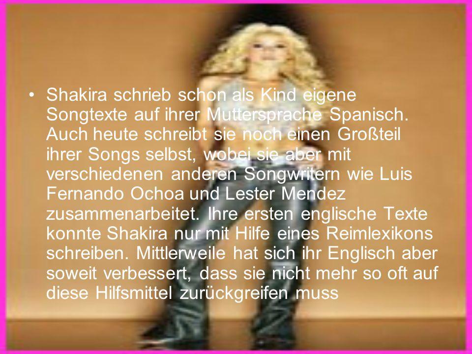 Shakira schrieb schon als Kind eigene Songtexte auf ihrer Muttersprache Spanisch. Auch heute schreibt sie noch einen Großteil ihrer Songs selbst, wobe