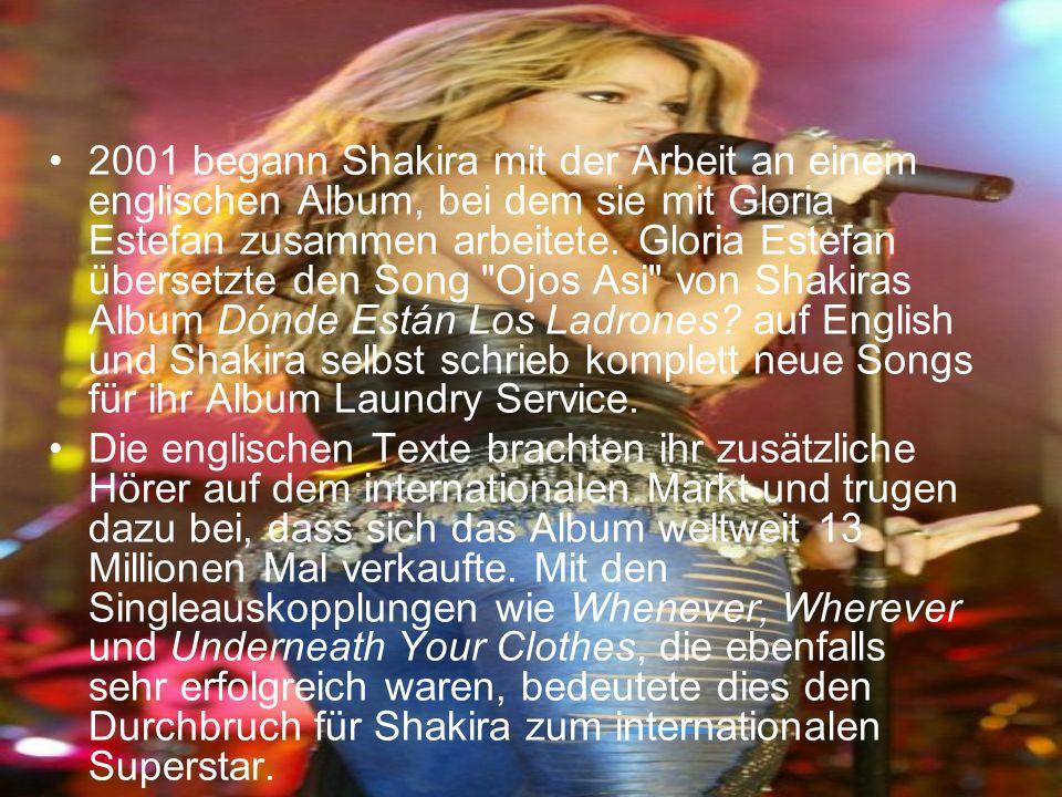 2001 begann Shakira mit der Arbeit an einem englischen Album, bei dem sie mit Gloria Estefan zusammen arbeitete. Gloria Estefan übersetzte den Song