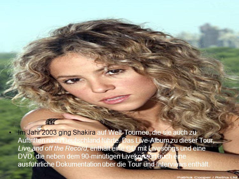 Im Jahr 2003 ging Shakira auf Welt-Tournee, die sie auch zu Auftritten nach Deutschland führte. Das Live-Album zu dieser Tour, Live and off the Record