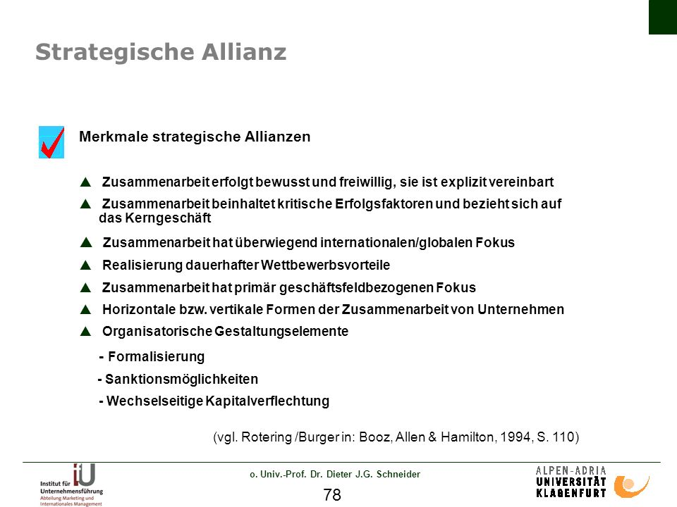 o. Univ.-Prof. Dr. Dieter J.G. Schneider 78 Strategische Allianz Merkmale strategische Allianzen Zusammenarbeit erfolgt bewusst und freiwillig, sie is