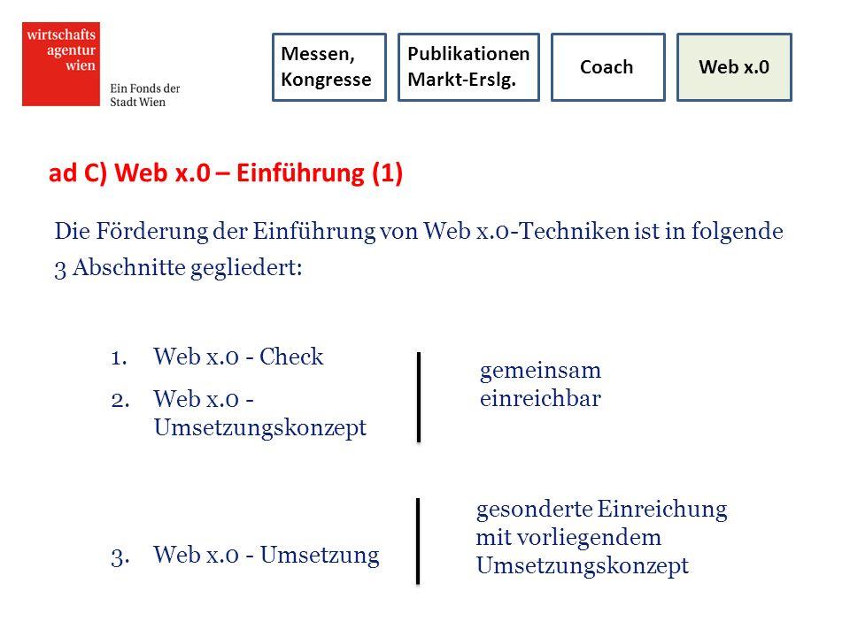 ad C) Web x.0 – Einführung (1) Die Förderung der Einführung von Web x.0-Techniken ist in folgende 3 Abschnitte gegliedert: 1.Web x.0 - Check 2.Web x.0
