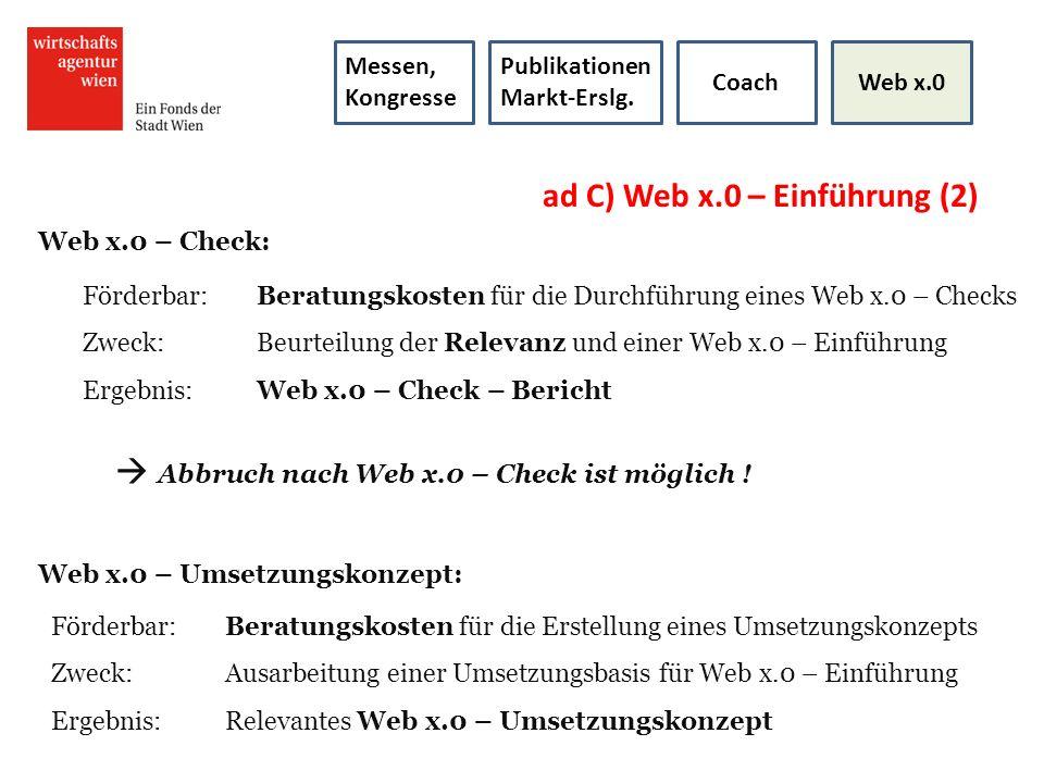 ad C) Web x.0 – Einführung (2) Web x.0 – Check: Förderbar:Beratungskosten für die Durchführung eines Web x.0 – Checks Zweck: Beurteilung der Relevanz