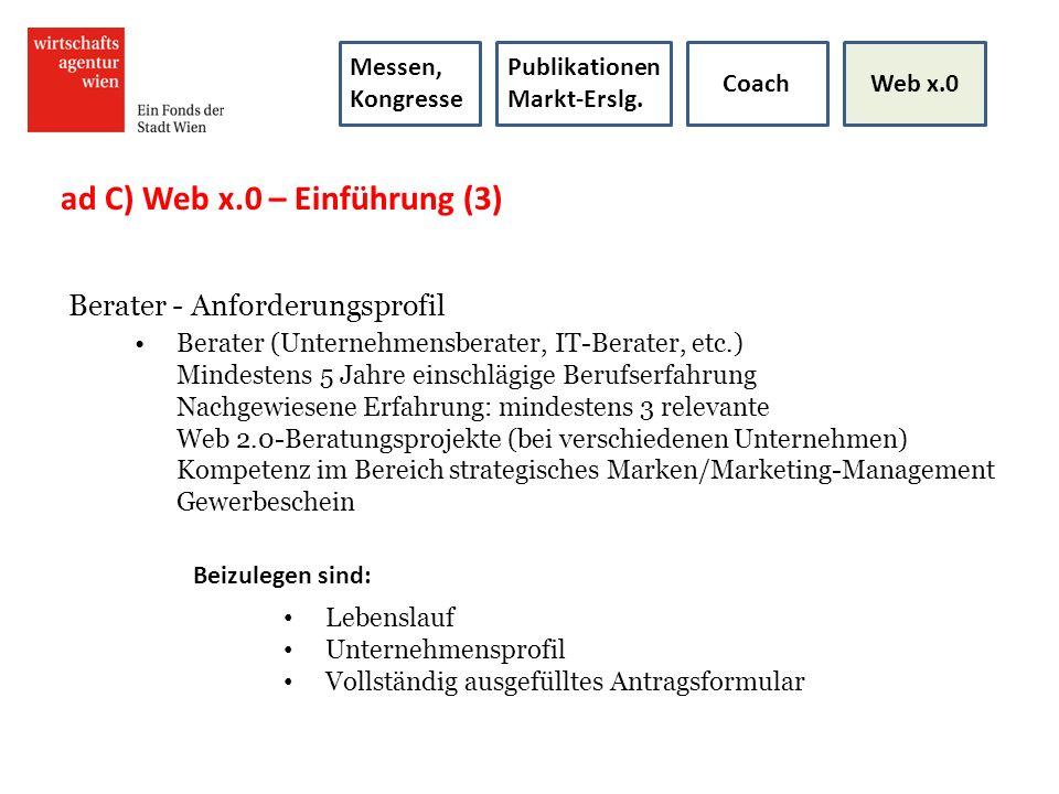 ad C) Web x.0 – Einführung (3) Berater - Anforderungsprofil Berater (Unternehmensberater, IT-Berater, etc.) Mindestens 5 Jahre einschlägige Berufserfa