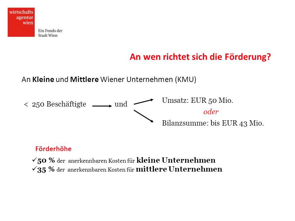 < 250 Beschäftigteund oder An wen richtet sich die Förderung? An Kleine und Mittlere Wiener Unternehmen (KMU) 50 % der anerkennbaren Kosten für kleine
