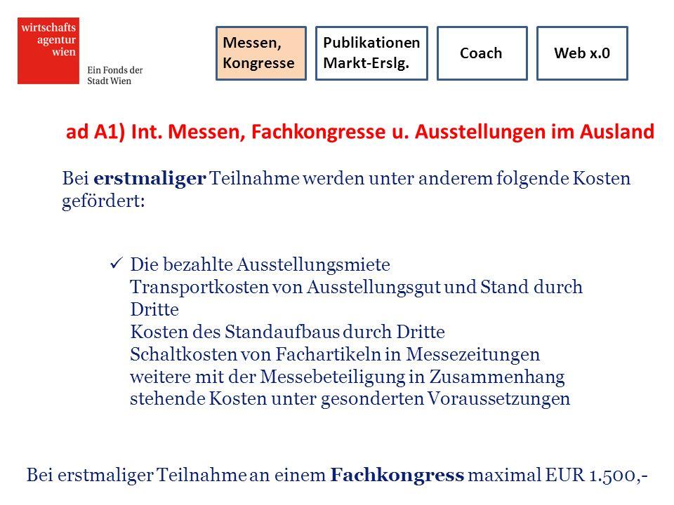 ad A1) Int. Messen, Fachkongresse u. Ausstellungen im Ausland Bei erstmaliger Teilnahme werden unter anderem folgende Kosten gefördert: Die bezahlte A
