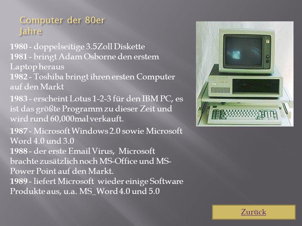 Computer der 80er Jahre 1980 - doppelseitige 3.5Zoll Diskette 1981 - bringt Adam Osborne den erstem Laptop heraus 1982 - Toshiba bringt ihren ersten C