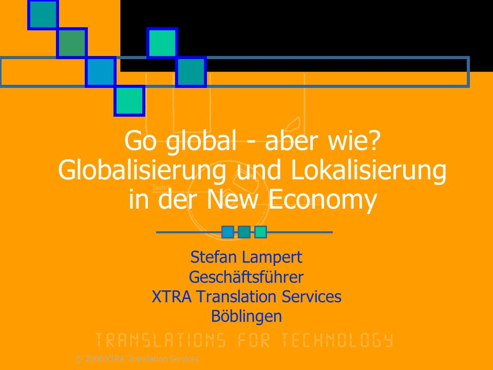 © 2000 XTRA Translation Services Go global - aber wie.