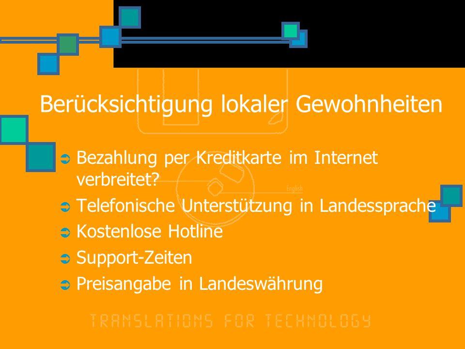 Berücksichtigung lokaler Gewohnheiten Bezahlung per Kreditkarte im Internet verbreitet? Telefonische Unterstützung in Landessprache Kostenlose Hotline