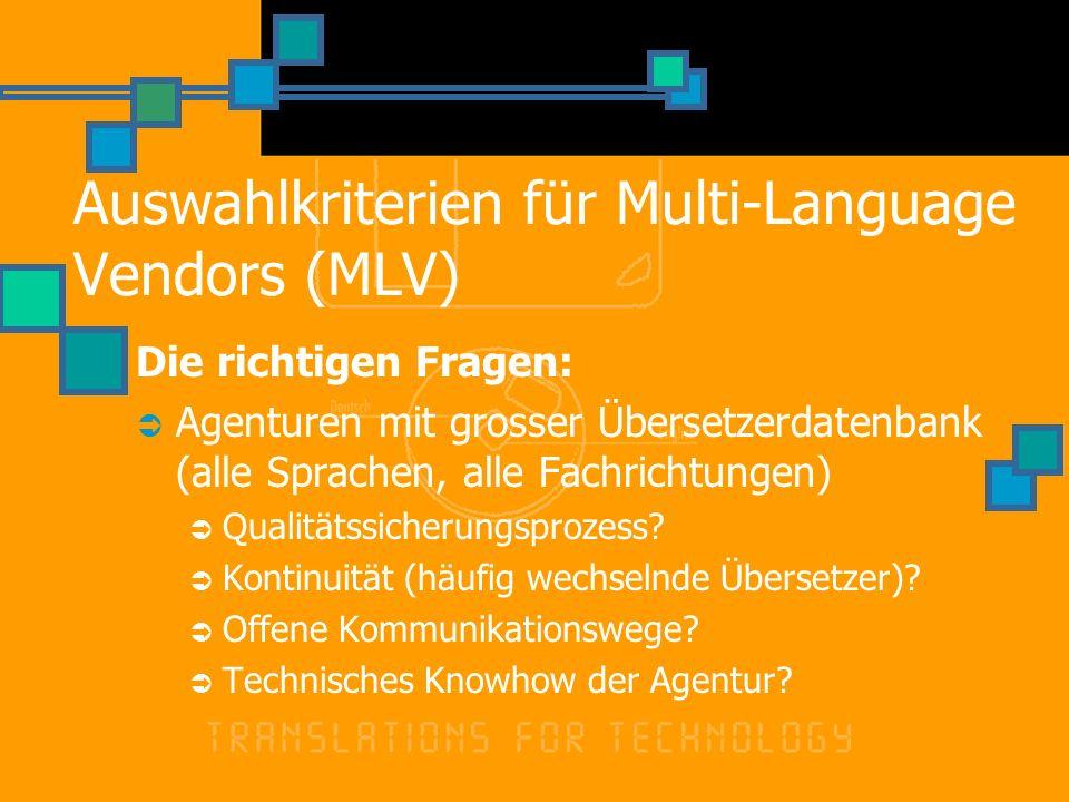 Auswahlkriterien für Multi-Language Vendors (MLV) Die richtigen Fragen: Agenturen mit grosser Übersetzerdatenbank (alle Sprachen, alle Fachrichtungen)