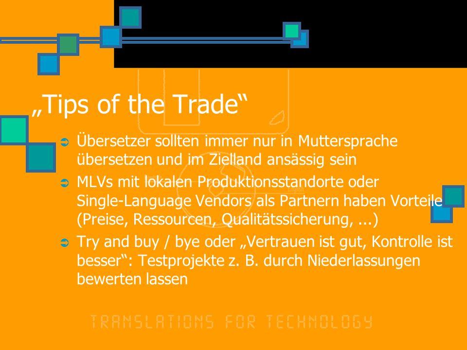 Tips of the Trade Übersetzer sollten immer nur in Muttersprache übersetzen und im Zielland ansässig sein MLVs mit lokalen Produktionsstandorte oder Si