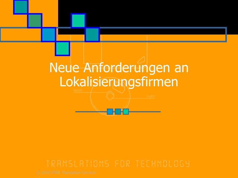 © 2000 XTRA Translation Services Neue Anforderungen an Lokalisierungsfirmen