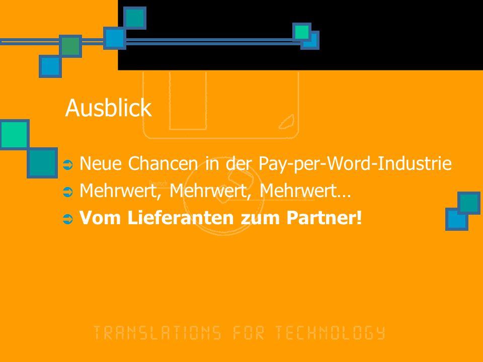 Ausblick Neue Chancen in der Pay-per-Word-Industrie Mehrwert, Mehrwert, Mehrwert… Vom Lieferanten zum Partner!